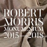 Monumentum. Robert Morris 2015 - 2018